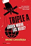 Triple A. ¿Quién mueve los hilos?: Los secretos mejor guardados de la crisis
