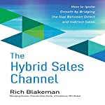 The Hybrid Sales Channel: How to Ignite Growth by Bridging the Gap Between Direct and Indirect Sales | Rich Blakeman