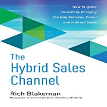The Hybrid Sales Channel: How to Ignite Growth by Bridging the Gap Between Direct and Indirect Sales Audiobook by Rich Blakeman Narrated by Gary Regal