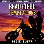 Beautiful Temptations: Beautiful Temptations Motorcycle Club Romance, Book 1 | Jodie Sloan