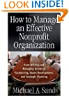 How to Manage an Effective Nonprofit Organization: From Writing, and Managing Grants to Fundraising, Board Development, and Strategic Planning