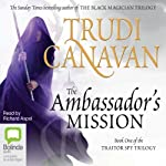The Ambassador's Mission: Traitor Spy Trilogy, Book 1 (       UNABRIDGED) by Trudi Canavan Narrated by Richard Aspel