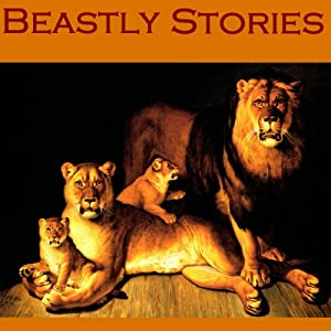 Beastly Stories: An Anthology of Classic Animal Tales | [O. Henry, Mark Twain, W. W. Jacobs, Saki, Edgar Allan Poe, Ambrose Bierce, F. Anstey]