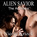 Alien Savior: The Arathians, Book 1 Audiobook by Nicole Krizek Narrated by Philip Alces