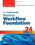 Sams Teach Yourself Windows Workflow Foundation (WF) in 24 Hours