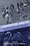 img - for Contested Arctic: Indigenous Peoples, Industrial States, and the Circumpolar Environment book / textbook / text book