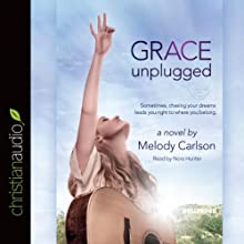Grace Unplugged: A Novel Audiobook by Melody Carlson Narrated by Nora Hunter
