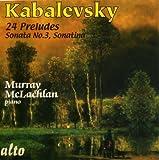 Murray McLachlan Kabalevsky: 24 Preludes, Sonatina, Piano Sonata 3