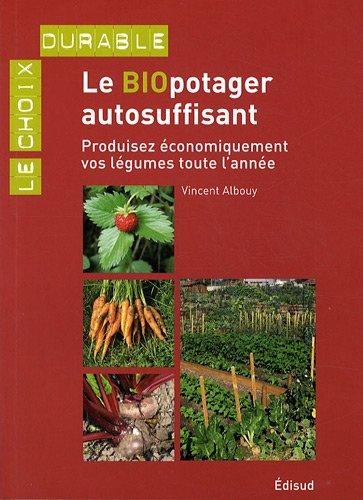 Le biopotager autosuffisant : produisez économiquement vos légumes toute l'année