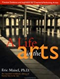 A Life in the Arts (Inner Work Book) (0874777666) by Eric Maisel