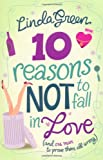Linda Green 10 Reasons Not to Fall in Love