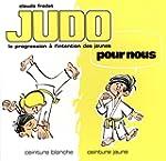 Judo pour nous : ceinture blanche, ce...