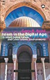 img - for Islam in the Digital Age: E-Jihad, Online Fatwas and Cyber Islamic Environme (Critical Studies on Islam) book / textbook / text book