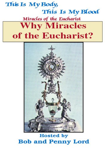 Why Miracles of the Eucharist?