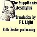 The Suppliants: Translated by F L Light (       UNABRIDGED) by Aeschylus, F L Light (translator) Narrated by Beth Bostic