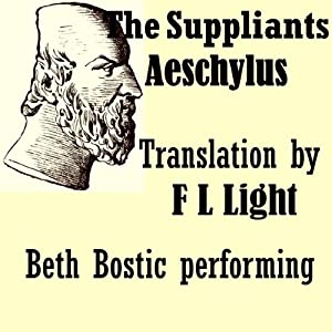 The Suppliants: Translated by F L Light | [Aeschylus, F L Light (translator)]