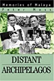 Peter Moss Distant Archipelagos: Memories of Malaya