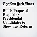 Bill Is Proposed Requiring Presidential Candidates to Show Tax Returns | David M. Herszenhorn