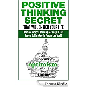 Positive Thinking: Ultimate Positive Thinking Secret That Proven to Help People Around the World and Will Enrich Your Life (Positive, Positive Thinking, ... Attitude, How to be Happy) (English Edition)