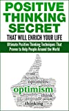 Positive Thinking: Ultimate Positive Thinking Secret That Proven to Help People Around the World and Will Enrich Your Life: (Positive Thought Happy Thinking) ... Attitude, How to be Happy) (English Edition)