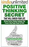 Positive Thinking: Ultimate Positive Thinking Secret That Proven to Help People Around the World and Will Enrich Your Life: (Positive Thought Happy Thinking) ... Tips, Positive Attitude, How to be Happy)