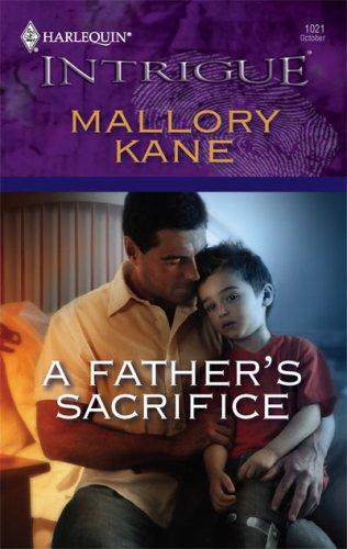 A Father's Sacrifice (Harlequin Intrigue Series), Mallory Kane