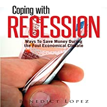 Coping with Recession: Ways to Save Money during the Foul Economical Climate (       UNABRIDGED) by Benedict Lopez Narrated by Ted R Brown