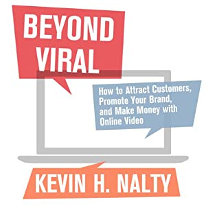 Beyond Viral: How to Attract Customers, Promote Your Brand, and Make Money with Online Video (New Rules Social Media Series) | [Kevin Nalty]