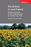 Michaela Caroline Benson The British in Rural France: Lifestyle Migration and the Ongoing Quest for a Better Way of Life (New Ethnographies)