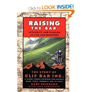 Raising the Bar: Integrity and Passion in Life and Business: The Story of Clif Bar &amp; Co.