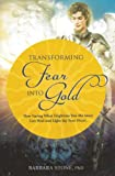 Transforming Fear into Gold: How Facing What Frightens You Most Can Heal and Light Up Your Life