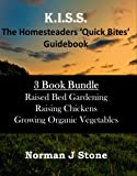 Homesteaders Quick Bites 3 Book Bundle: Raised Bed Gardening; Growing Organic Vegetables; Raising Chickens