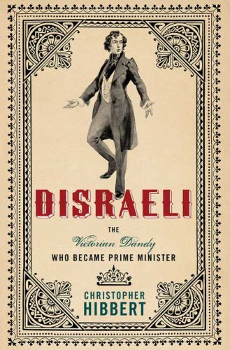 Disraeli: The Victorian Dandy Who Became Prime Minister, CHRISTOPHER HIBBERT