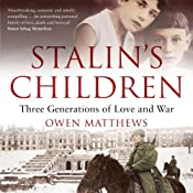 Stalin's Children: Three Generations of Love, War, and Survival | [Owen Matthews]