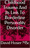 img - for Childhood Trauma And Its Link To Borderline Personality Disorder book / textbook / text book
