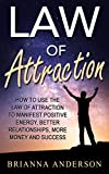 img - for Law of Attraction: How to Use the Law of Attraction to Manifest Positive Energy, Better Relationships, More Money and Success book / textbook / text book