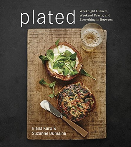 Plated: Weeknight Dinners, Weekend Feasts, and Everything in Between by Elana Karp, Suzanne Dumaine