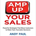 Amp Up Your Sales: Powerful Strategies That Move Customers to Make Fast, Favorable Decisions Hörbuch von Andy Paul Gesprochen von: Grover Gardner