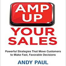 Amp Up Your Sales: Powerful Strategies That Move Customers to Make Fast, Favorable Decisions (       UNABRIDGED) by Andy Paul Narrated by Grover Gardner