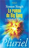 Le roman du Big Bang : La plus importante dcouverte scientifique de tous les temps