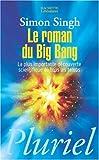 echange, troc Simon Singh - Le roman du Big Bang : La plus importante découverte scientifique de tous les temps