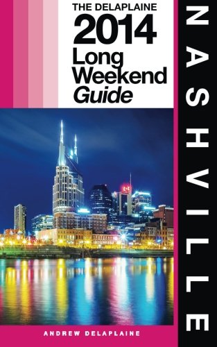 Nashville - The Delaplaine 2014 Long Weekend Guide (Long Weekend Guides)