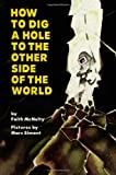 How to Dig a Hole to the Other Side of the World (0064432181) by Faith McNulty