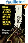 How to Dig a Hole to the Other Side o...