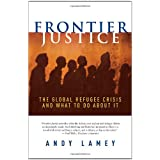 Frontier Justice: The Global Refugee Crisis and What To Do About Itby Andy Lamey