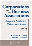 Corporations and Other Business Associations Selected Statutes, Rules, and Forms: 2015 Supplement