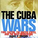 The Cuba Wars: Fidel Castro, the United States, and the Next Revolution (       UNABRIDGED) by Daniel P. Erikson Narrated by Steven Flam