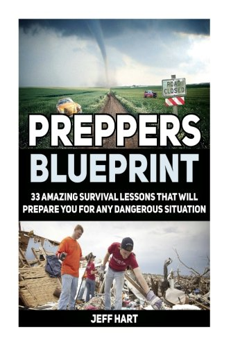 Preppers Blueprint: 33 Amazing Survival Lessons That Will Prepare You For Any Dangerous Situation (Preppers blueprint, Preppers blueprint books, Preppers Survival)