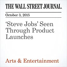 'Steve Jobs' Seen Through Product Launches (       UNABRIDGED) by Don Steinberg Narrated by Paul Ryden