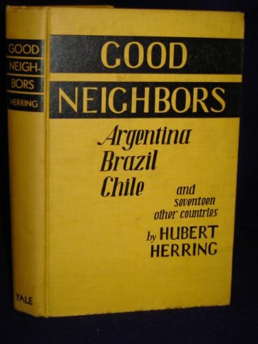 Good Neighbors: Argentina/ Brazil/ Chile & Seventeen Other Countries.SIGNED by author, Herring, Hubert